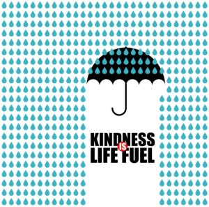 Kindness is Life Fuel